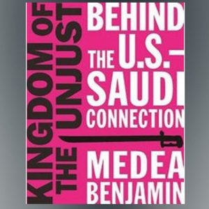 Tuesday 10/18 - Medea Benjamin - Code Blue - Kingdom of the Unjust. US-Saudi Relations