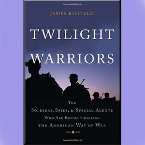 "Thursday 11/3 - James Kitfield - author, Twilight Warriors - Obama's ""best intel officer"" campaigns for Trump"