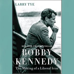 Tuesday  1/3  -  Larry Tye - Bobby Kennedy - The Making of a Liberal Icon