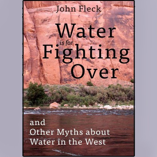 Thursday 2/16 - John Fleck - Water is for Fighting Over - A great journalist-turned-author on the Southwest's most treasured resource: water.