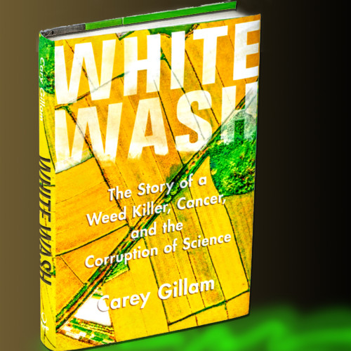 Monday 11/6 - Carey Gillam - Author, Whitewash: The Story of a Weed Killer Cancer and the Corruption of Science