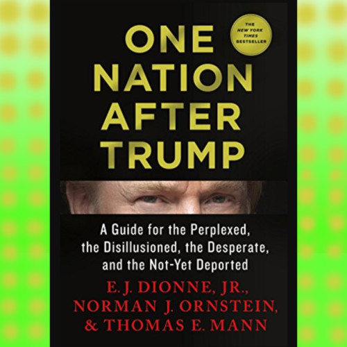 Monday 11/13 - Norman Ornstein - American Enterprise Institute - Author, One Nation After Trump - Did the Post-Trump era begin on last week's election day?