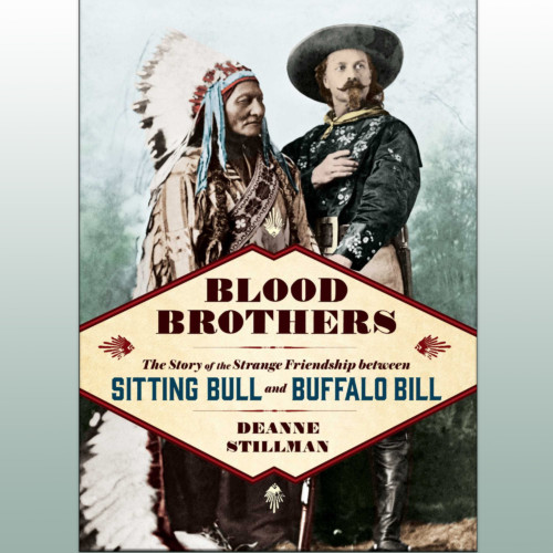 The remarkable collaboration of Buffalo Bill and Sitting Bull - Deanne Stillman, Blood Brothers - Tuesday 12/19