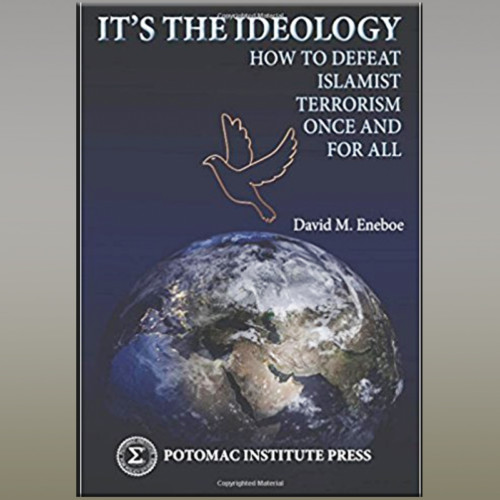 Stopping terrorists is not enough: It's the Ideology. - David Eneboe - Thursday 6/14