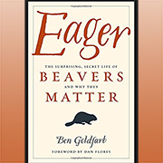 How the presence of beavers, and their absence, affects America's environment. - Ben Goldfarb, Author - Eager: the Secret Life of Beavers and Why They Matter - Thursday 7/26