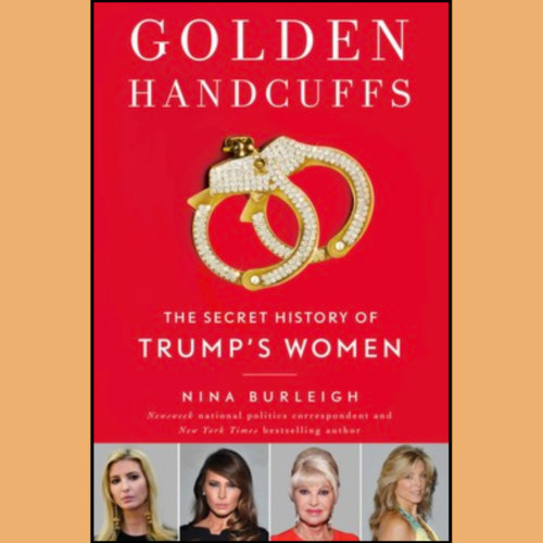 Nina Burleigh, Author - Golden Handcuffs: The Secret History of Trump's Women