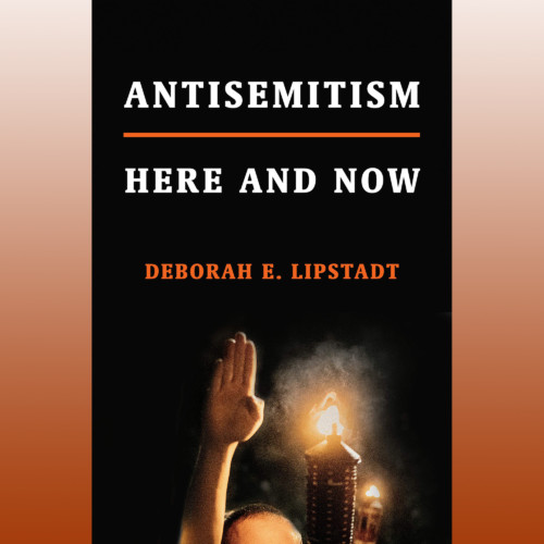 Deborah Lipstadt, Author - Antisemitism: Here and Now