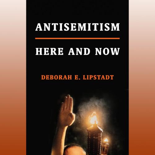 Deborah Lipstadt, Author - Antisemitism: Here and Now