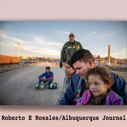 Roberto Rosales, Albuquerque Journal Photographer - Humanitarian Crisis at Our Southern Border
