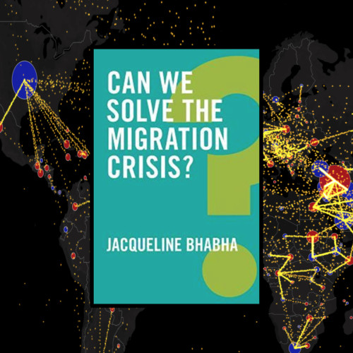 Jacqueline Bhabha, Author - Can We Solve the Migration Crisis?