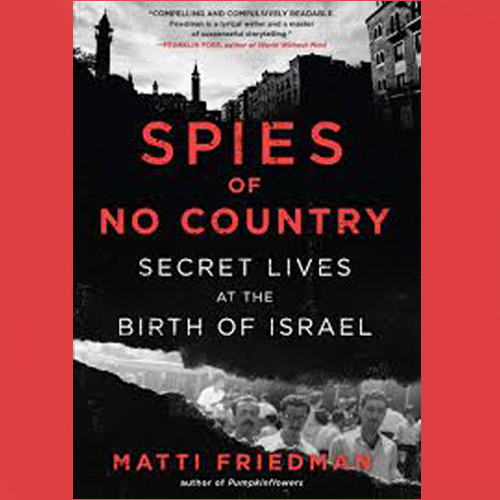 Matti Friedman, Author - Jewish Spies Behind Arab Enemy Lines