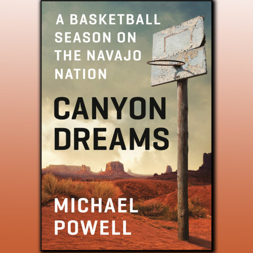 Michael Powell, New York Times - Navajo Basketball in Canyon Dreams