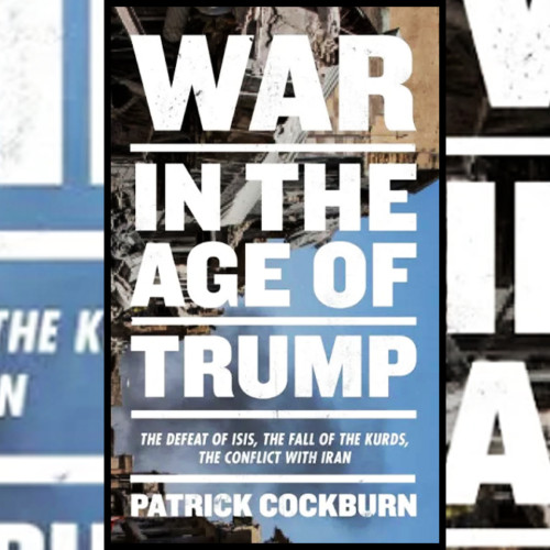 Patrick Cockburn, The Independent - War in the Age of Trump