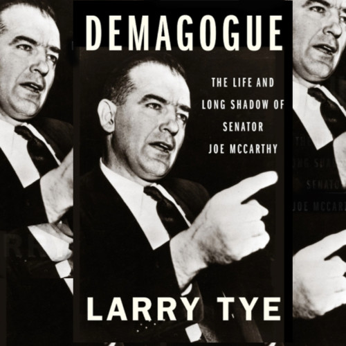 Larry Tye, Author - Demagogue: The Life and Long Shadow of Senator Joe McCarthy