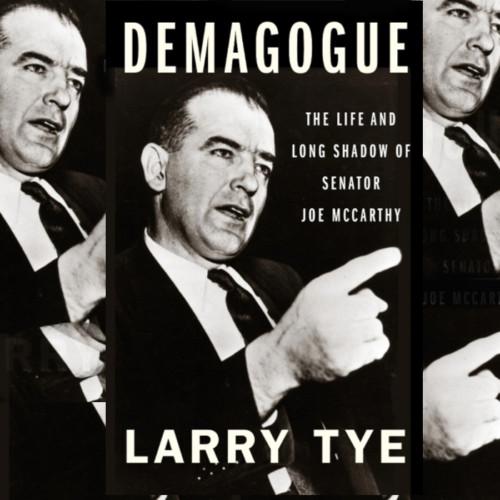 Larry Tye, Author - Demagogue: The Life and Long Shadow of Senator Joe McCarthy